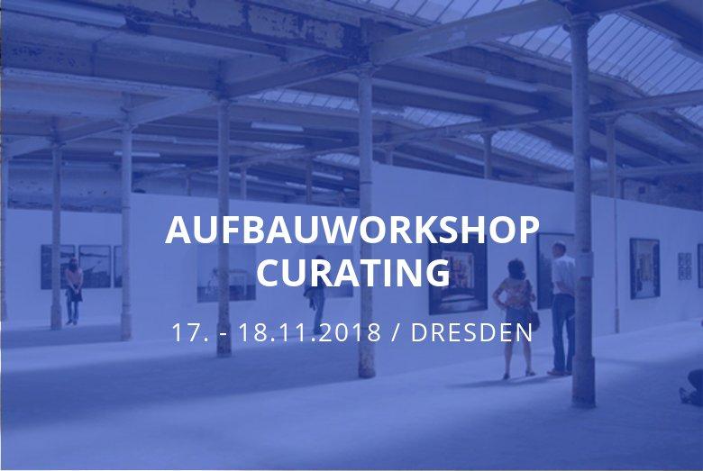 Aufbauworkshop Curating Dresden / Dresden / 17.-18.11.2018