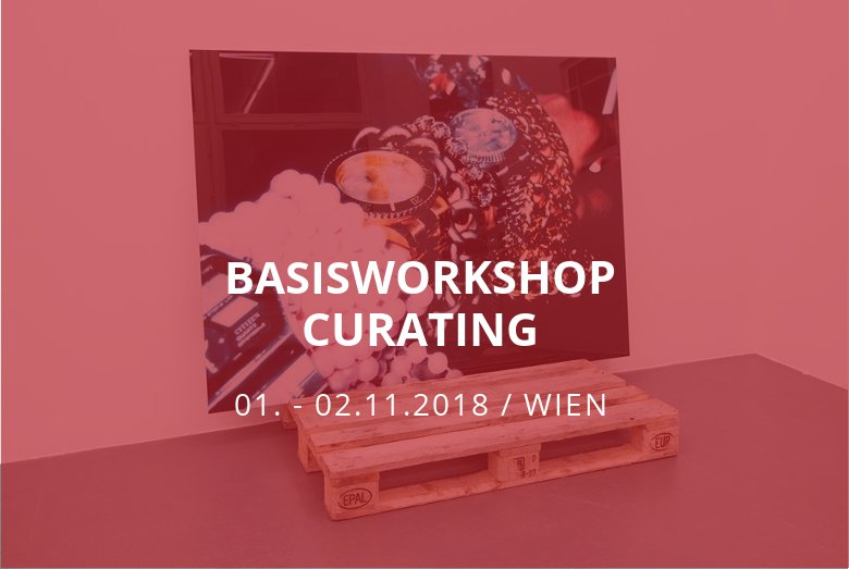 Basisworkshop Curating / Wien / 01.-02.11.2018