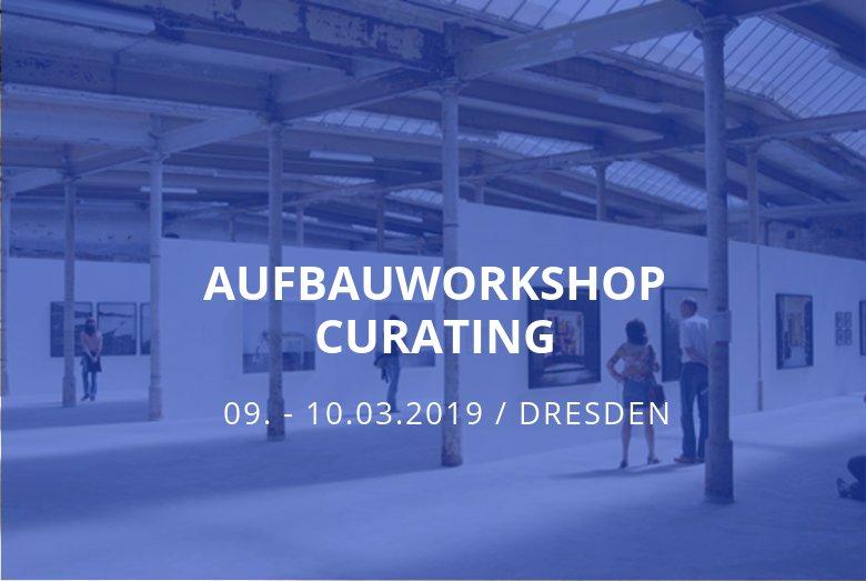 Aufbauworkshop Curating Dresden / Dresden / 09.-10.03.2019