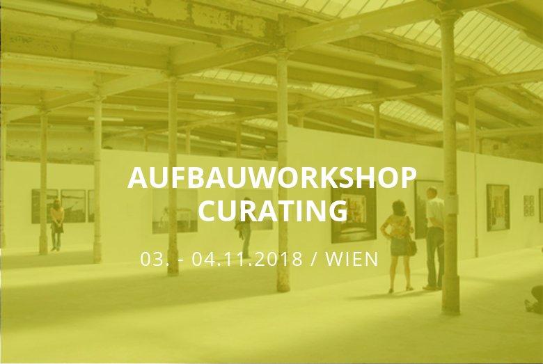 Aufbauworkshop Curating / WIEN / 03.-04.11.2018