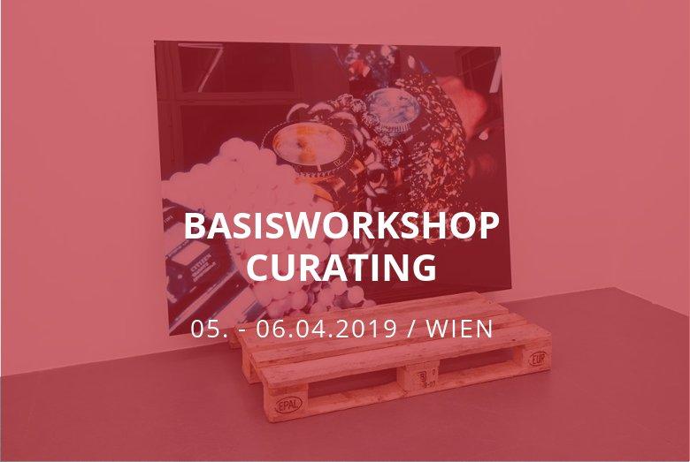 Basisworkshop Curating / Wien / 05.-06.04.2019