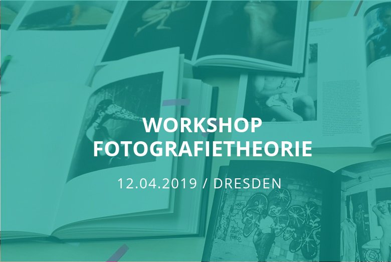 Workshop Fotografietheorie / Dresden / 12.04.2019