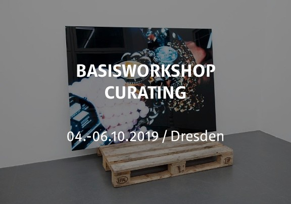 Basisworkshop Curating / Dresden / 04.-06.10.2019